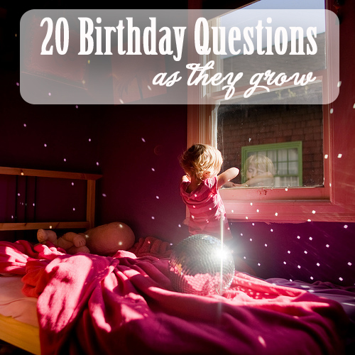 20 Birthday Questions to ask as Your Kids Grow